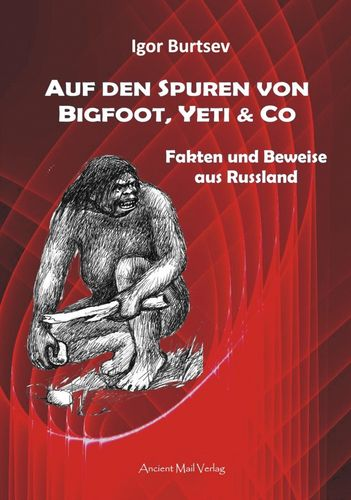 Burtsev: Auf den Spuren von Bigfoot, Yeti & Co