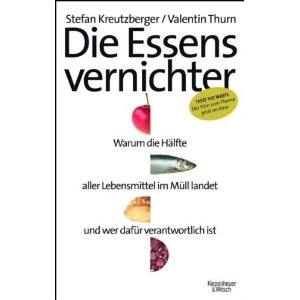 Die Essensvernichter. Taste the Waste, <br>Stefan Kreutzberger/Valentin Thurn,