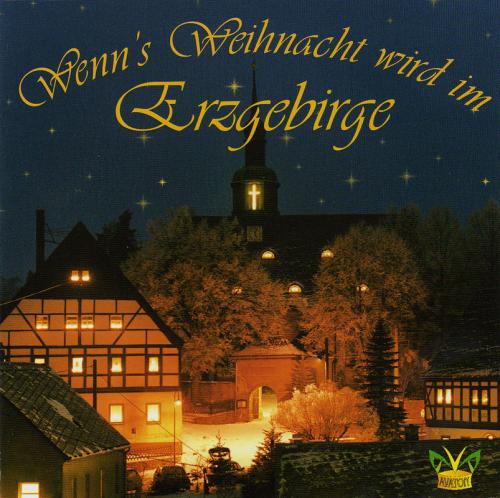 Erzgebirgische Weihnachtslieder.Erzgebirgensemble Aue Wenn S Weihnacht Wird Im Erzgebirge Cd