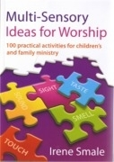 Multi-Sensory Ideas For Worship (By Irene Smale)